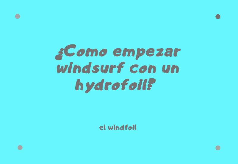 hydrofoil windsurf, como empezar